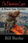 The Palestinian Caper: A Black Ops Thriller - Bill Burke