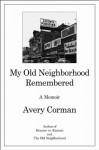 My Old Neighborhood Remembered: A Memoir - Avery Corman