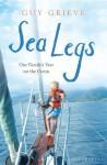 Sea Legs: One Family's Year on the Ocean - Guy Grieve