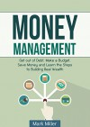 Money Management: LEARN HOW TO GET OUT OF DEBT, MAKE A BUDGET AND SAVE MONEY WHILE AT THE SAME TIME BUILDING REAL WEALTH! Credit Repair, Investing, Investing ... THE SAME TIME BUILDING REAL WEALTH! Book 1) - Mark Miller