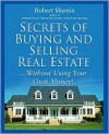 Secrets of Buying and Selling Real Estate...: Without Using Your Own Money! - Robert Shemin