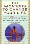 101 Vacations To Change Your Life: A Guide to Wellness Centers, Spiritual Retreats, and Spas - Karin Baji-Holms, Vincent Terrace