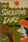 The Shouting Duke: A Story Scientifically Calibrated to the Taste, Needs, & Educational Development of the 9 to 90 Age Groups - John Henry Reese