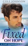 Gay: Fixed on Hope (MM First Time Experience) (LGBT Story) - Cole Johnson