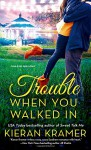 Trouble When You Walked In - Kieran Kramer