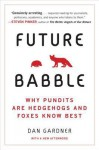 Future Babble: Why Pundits Are Hedgehogs and Foxes Know Best - Dan Gardner