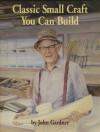 Classic Small Craft You Can Build - John Gardner