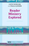 Reader Ministry Explored - Cathy Rowling, Paula Gooder