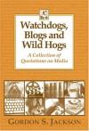 Watchdogs, Blogs Wild Hogs - Gordon S. Jackson