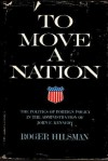 To Move A Nation: The Politics of Foreign Policy in the Administration of John F. Kennedy - Roger Hilsman