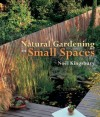 Natural Gardening in Small Spaces - Noël Kingsbury, Noe Kingsbury