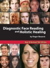 Diagnostic Face Reading and Holistic Healing 5th Edition - Roger Bezanis, Jim Kasmir, Barbara Obermeier