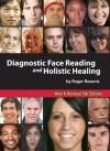 Diagnostic Face Reading and Holistic Healing 5th Edition - Roger Bezanis, Jim Kasmir, Barbara Obermeier