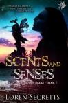 Scents and Senses (Scents and Senses, #1) - Loren Secretts