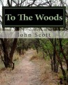 To the Woods: A Journey Along the Appalachiantrail - John Scott