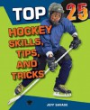 Top 25 Hockey Skills, Tips, and Tricks (Top 25 Sports Skills, Tips, and Tricks) - Jeff Savage