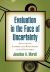 Evaluation in the Face of Uncertainty: Anticipating Surprise and Responding to the Inevitable - Jonathan A. Morell