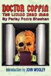 Doctor Coffin: The Living Dead Man - Perley Poore Sheehan, John Wooley