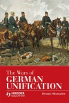 The Wars of German Unification - Dennis E. Showalter