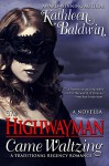 The Highwayman Came Waltzing: A Traditional Regency Romance Novella - Kathleen Baldwin