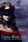 The Highwayman Came Waltzing: A Traditional Regency Romance Novella - Kathleen Baldwin