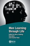 Men Learning Through Life - Barry Golding, Rob Mark, Annette Foley