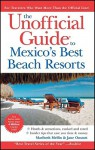 The Unofficial Guide to Mexico's Best Beach Resorts - Maribeth Mellin, Jane Onstott