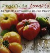 American Tomato: The Complete Guide to Growing and Using Tomatoes - Robert Hendrickson