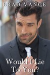 Would I Lie to You? (The Game Players Book 1) - Brad Vance