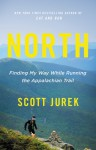 North: Finding My Way While Running the Appalachian Trail - Scott Jurek