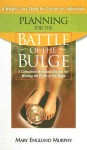 Planning for the Battle of the Bulge: A Companion Workbook/Journal for Winning the Battle of the Bulge - Mary Englund Murphy