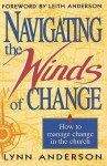 Navigating the Winds of Change: How to Mange Change in the Church - Lynn Anderson, Leith Anderson