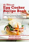 The Ultimate Egg Cooker Recipe Book: Delicious Foolproof Recipes Using Your Electric Egg Cooker - Marilyn Haugen, Jennifer Williams