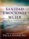 Sanidad Para Las Emociones de La Mujer: Sea Libre de Pensamientos y Sentimientos Daninos - Paula Sandford