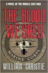 The Blood We Shed: A Novel of Marine Combat - William Christie