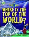 Tell Me Where Is the Top of the World?: And More about Planet Earth - Anita Ganeri