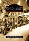 Washington County's Aluminum Industry - Janean Mollet-Van Beckum, the Washington County Historical Society