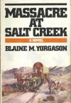 Massacre at Salt Creek - Blaine M. Yorgason