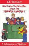 How Come the Wise Men Are in the Dempster Dumpster?: A Celebration of Children - Tee Carr
