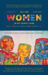 "All the Women in My Family Sing: Women Write the World: Essays on Equality, Justice, and Freedom (Nothing But the Truth So Help Me God) - Deborah Santana, America Ferrera, Natalie Baszile, Lalita Tademy, Porochista Khakpour, Mila Jam, Marian Wright Edelman, Belva Davis, Samina Ali, Michelle ""Mush"" Lee, Miriam Ching Yoon Louie, Musimbi, Dr. Kanyoro, Nashormeh Lindo, Nayomi Munaweera, Jennifer De"
