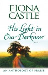 His Light in Our Darkness: An Anthology of Praise - Fiona Castle