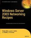 Windows Server 2003 Networking Recipes - Robbie Allen, Laura E. Hunter