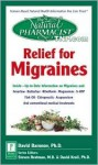 The Natural Pharmacist: Relief for Migraines: Inside--Up-to-Date Information on Migraines and: Feverfew*Riboflavin*Magnesium* 5-HTP Fish Oil*Chiropractic*Acupuncture And conventional medical treatments - David Baronov