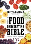 The Food Dehydrating Bible: Grow it. Dry it. Enjoy it! - Brett L. Markham