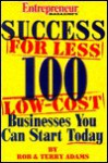 Success for Less: 100 Low-Cost Businesses You Can Start Today - Rob Adams, Terry Adams