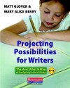 Projecting Possibilities for Writers: The How, What & Why of Designing Units of Study, K-5 - Matt Glover, Mary A. Berry