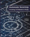 Automatic Sketchup: Creating 3-D Models in Ruby - Matthew Scarpino