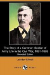 The Story of a Common Soldier of Army Life in the Civil War, 1861-1865 (Illustrated Edition) (Dodo Press) - Leander Stillwell