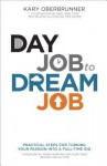Day Job to Dream Job: Practical Steps for Turning Your Passion Into a Full-Time Gig - Kary Oberbrunner, Mike Rohde