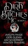 Dirty Bitches MC: Season 1 - G.M. Scherbert, Winter Travers, Geri Glenn, Avelyn Paige